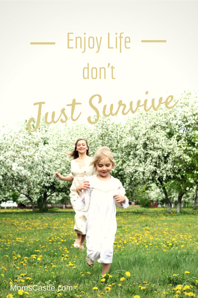Don't Just Survive. Life has too many adventures to miss them JUST SURVIVING.